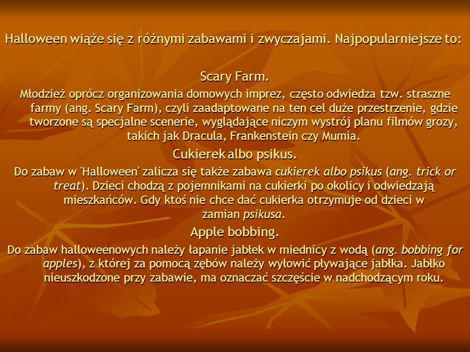 Halloween wiąże się z różnymi zabawami i zwyczajami. Najpopularniejsze to: Scary Farm. Młodzież oprócz organizowania domowych imprez, często odwiedza