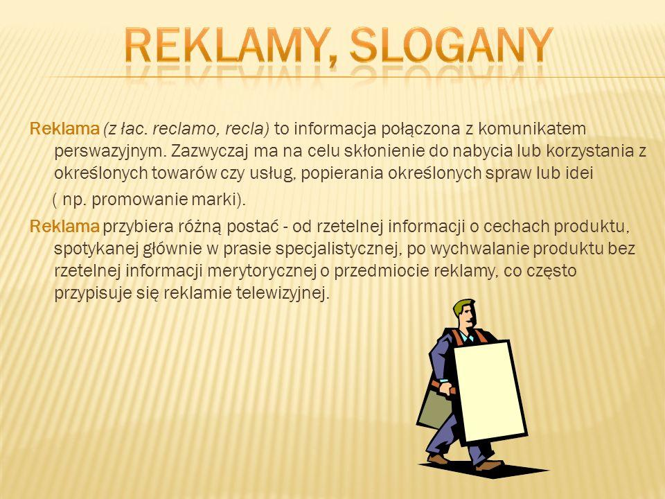 Reklama (z łac. reclamo, recla) to informacja połączona z komunikatem perswazyjnym. Zazwyczaj ma na celu skłonienie do nabycia lub korzystania z okreś