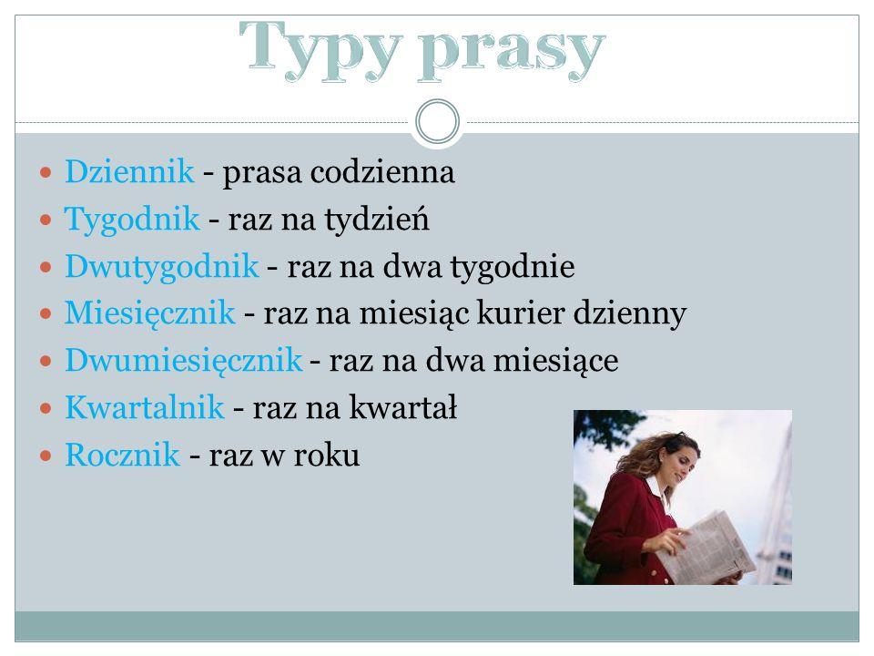 Dziennik - prasa codzienna Tygodnik - raz na tydzień Dwutygodnik - raz na dwa tygodnie Miesięcznik - raz na miesiąc kurier dzienny Dwumiesięcznik - ra
