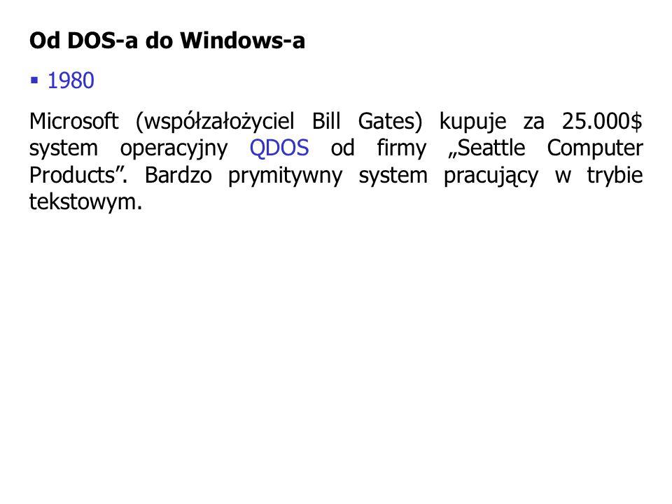 Od DOS-a do Windows-a 1980 Microsoft (współzałożyciel Bill Gates) kupuje za 25.000$ system operacyjny QDOS od firmy Seattle Computer Products. Bardzo