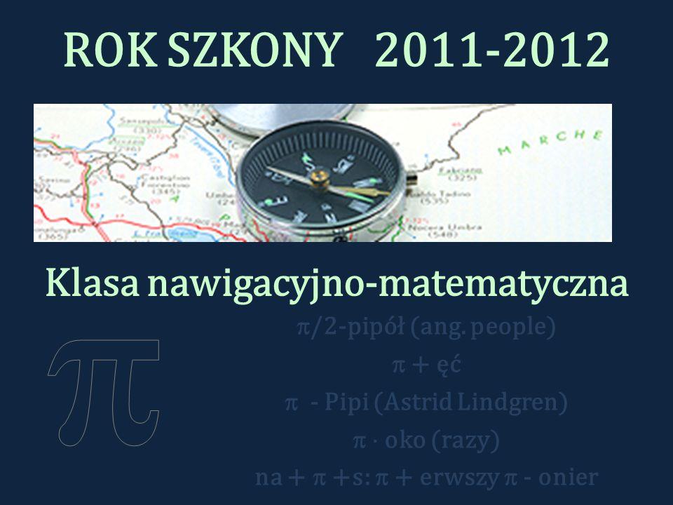 ROK SZKONY 2011-2012 Klasa nawigacyjno-matematyczna /2-pipół (ang.