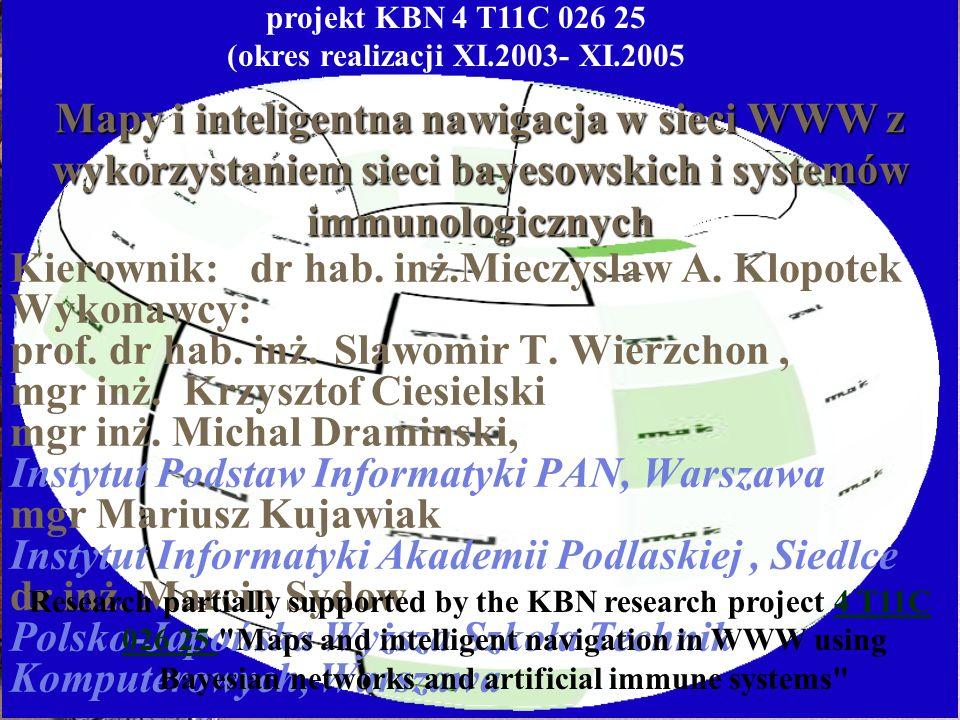 Mapy i inteligentna nawigacja w sieci WWW z wykorzystaniem sieci bayesowskich i systemów immunologicznych Kierownik: dr hab. inż.Mieczyslaw A. Klopote