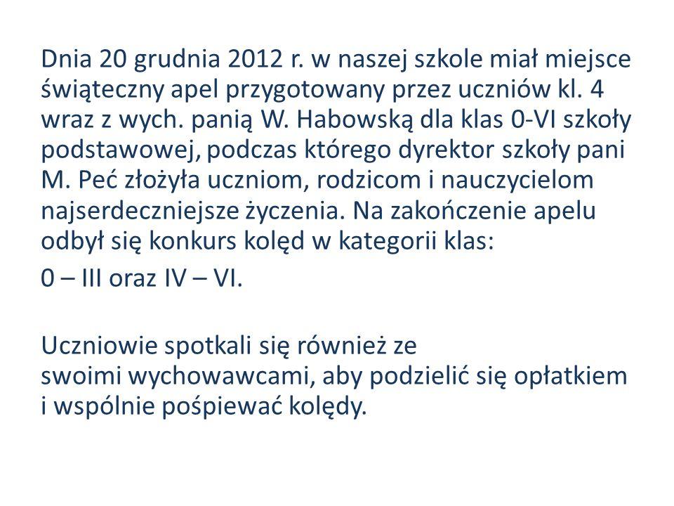 Dnia 20 grudnia 2012 r. w naszej szkole miał miejsce świąteczny apel przygotowany przez uczniów kl. 4 wraz z wych. panią W. Habowską dla klas 0-VI szk