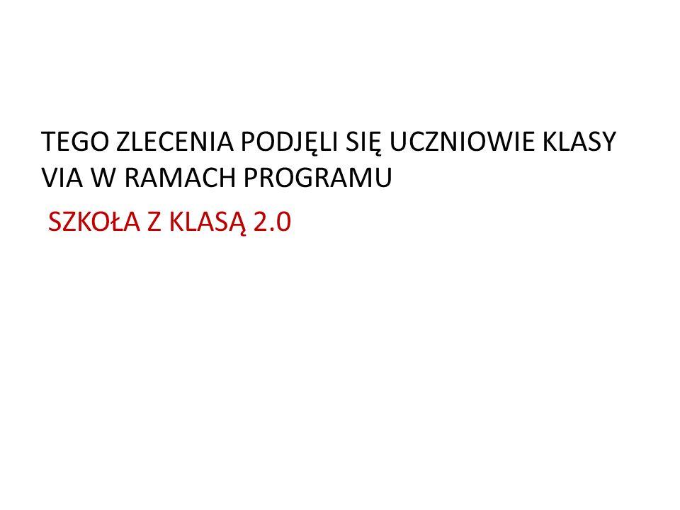 TEGO ZLECENIA PODJĘLI SIĘ UCZNIOWIE KLASY VIA W RAMACH PROGRAMU SZKOŁA Z KLASĄ 2.0