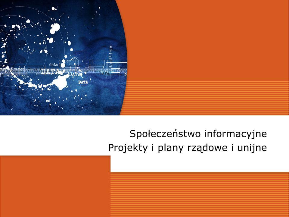 Budowa struktur dla właściwego przekazu i odbioru informacji Społeczeństwo informacyjne Projekty i plany rządowe i unijne