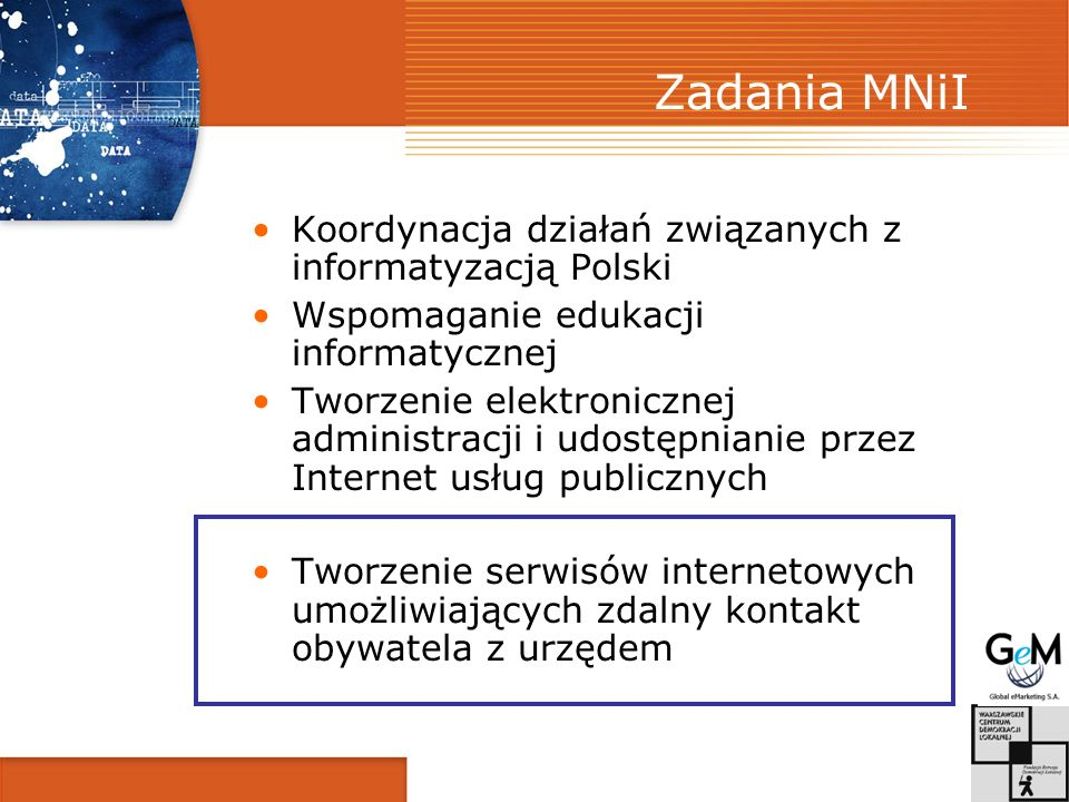 Zadania MNiI Koordynacja działań związanych z informatyzacją Polski Wspomaganie edukacji informatycznej Tworzenie elektronicznej administracji i udost