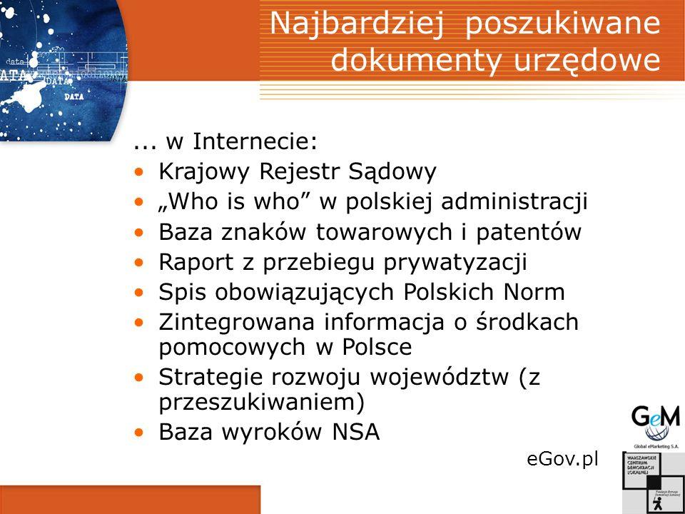 Najbardziej poszukiwane dokumenty urzędowe... w Internecie: Krajowy Rejestr Sądowy Who is who w polskiej administracji Baza znaków towarowych i patent
