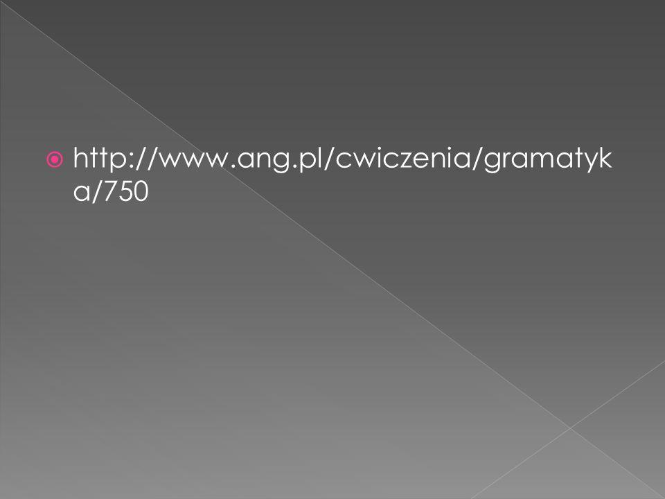 http://www.ang.pl/cwiczenia/gramatyk a/750