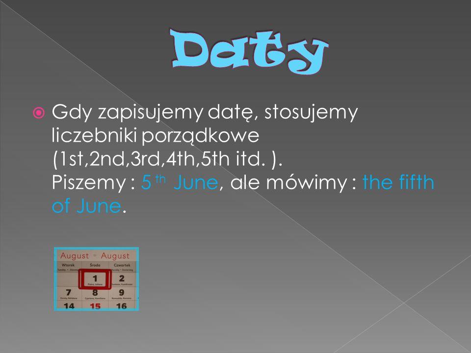 Gdy zapisujemy datę, stosujemy liczebniki porządkowe (1st,2nd,3rd,4th,5th itd. ). Piszemy : 5 June, ale mówimy : the fifth of June. th