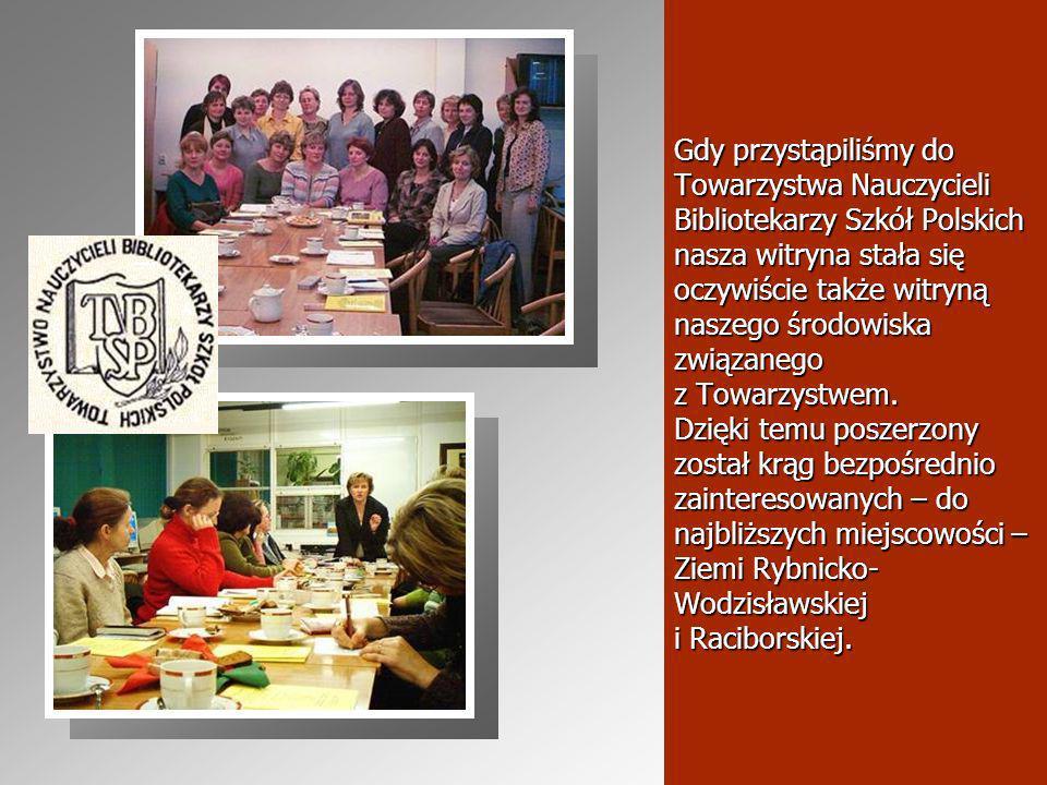 Gdy przystąpiliśmy do Towarzystwa Nauczycieli Bibliotekarzy Szkół Polskich nasza witryna stała się oczywiście także witryną naszego środowiska związanego z Towarzystwem.