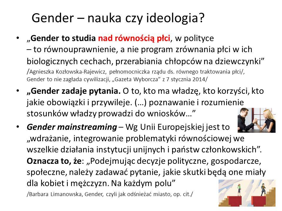 Gender – nauka czy ideologia? Gender to studia nad równością płci, w polityce – to równouprawnienie, a nie program zrównania płci w ich biologicznych