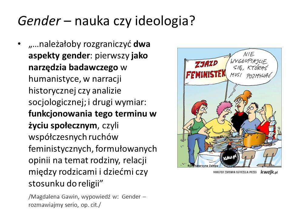 Gender – nauka czy ideologia? …należałoby rozgraniczyć dwa aspekty gender: pierwszy jako narzędzia badawczego w humanistyce, w narracji historycznej c