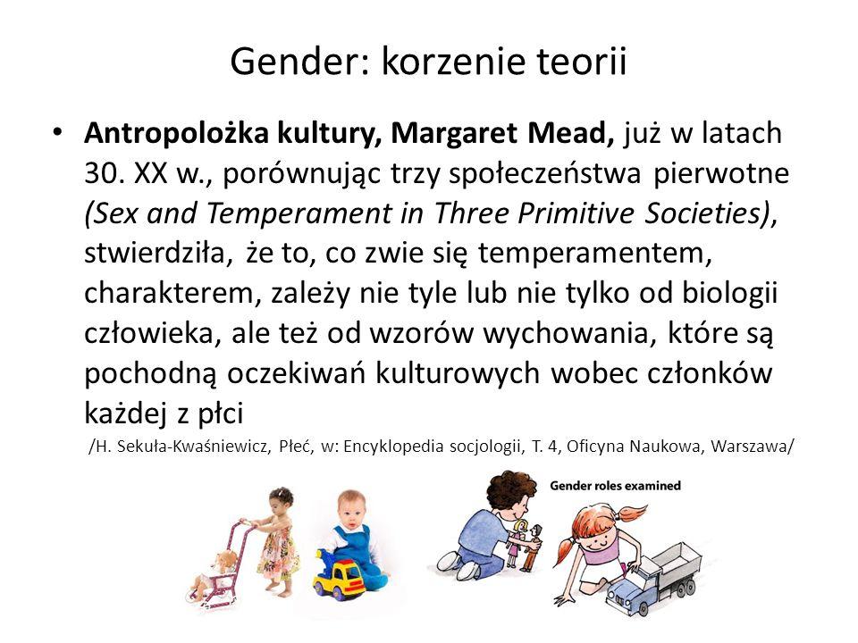 Gender: korzenie teorii Antropolożka kultury, Margaret Mead, już w latach 30. XX w., porównując trzy społeczeństwa pierwotne (Sex and Temperament in T