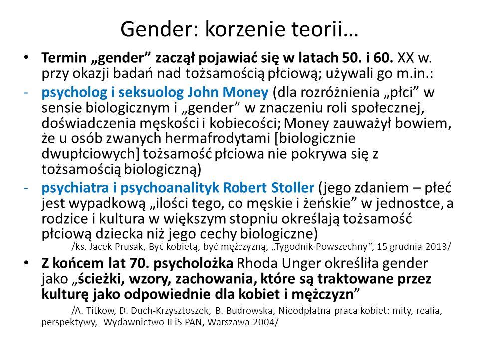 Gender: korzenie teorii… Termin gender zaczął pojawiać się w latach 50. i 60. XX w. przy okazji badań nad tożsamością płciową; używali go m.in.: -psyc