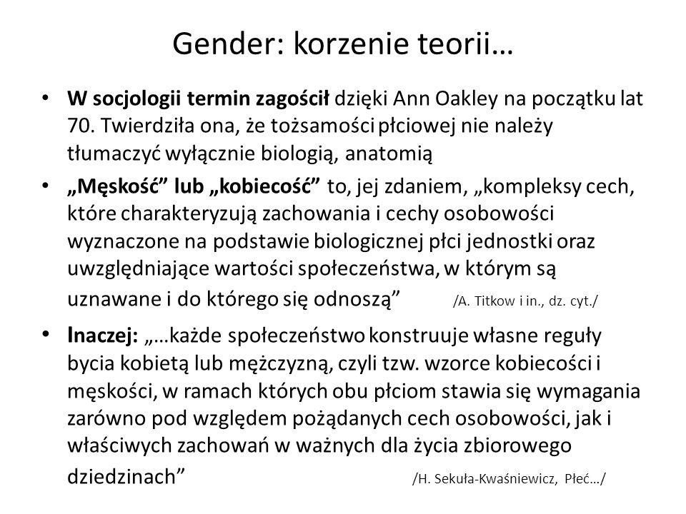 Gender: korzenie teorii… W socjologii termin zagościł dzięki Ann Oakley na początku lat 70. Twierdziła ona, że tożsamości płciowej nie należy tłumaczy
