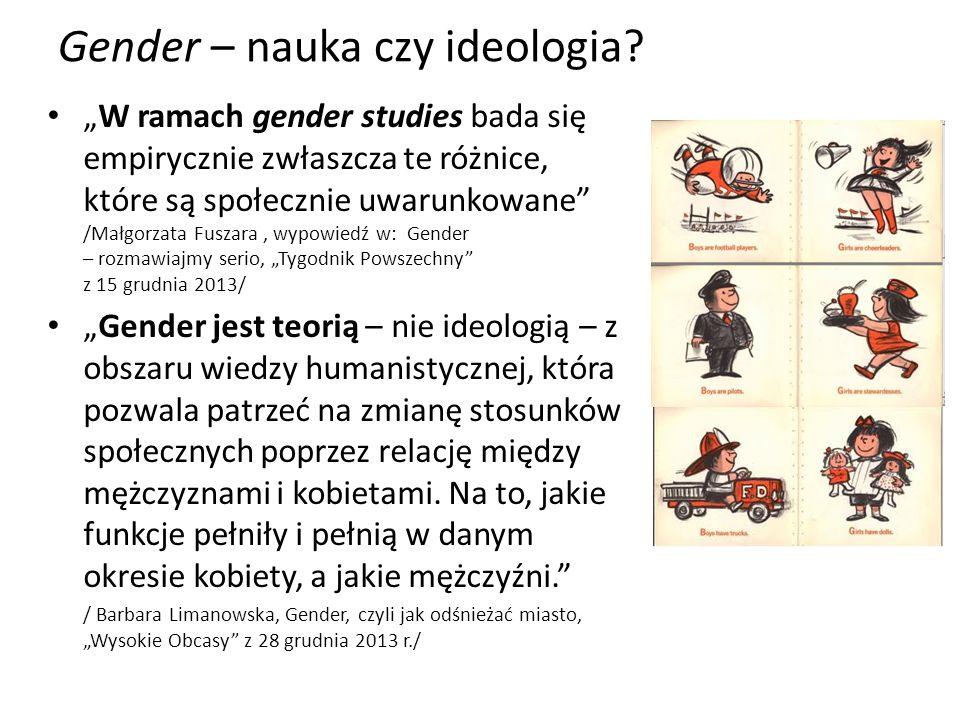 Gender – nauka czy ideologia? W ramach gender studies bada się empirycznie zwłaszcza te różnice, które są społecznie uwarunkowane /Małgorzata Fuszara,