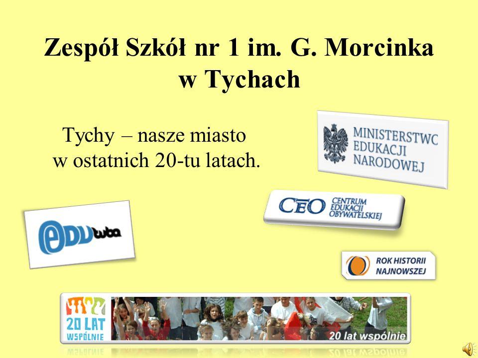 Zespół Szkół nr 1 im. G. Morcinka w Tychach Tychy – nasze miasto w ostatnich 20-tu latach.