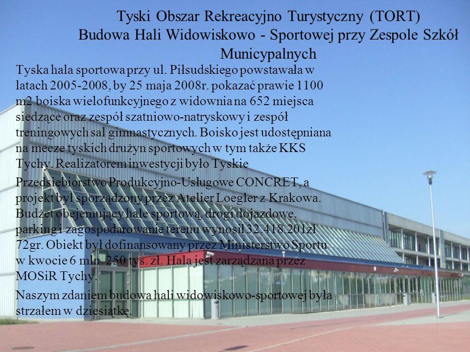 Tyski Obszar Rekreacyjno Turystyczny (TORT) Budowa Hali Widowiskowo - Sportowej przy Zespole Szkół Municypalnych Tyska hala sportowa przy ul. Piłsudsk