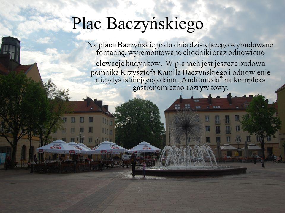 Plac Baczyńskiego Na placu Baczyńskiego do dnia dzisiejszego wybudowano fontannę, wyremontowano chodniki oraz odnowiono elewacje budynków. W planach j