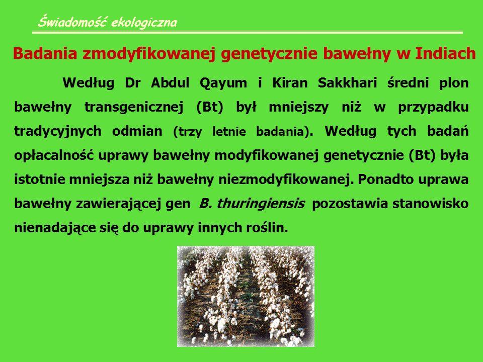 Świadomość ekologiczna Według Dr Abdul Qayum i Kiran Sakkhari średni plon bawełny transgenicznej (Bt) był mniejszy niż w przypadku tradycyjnych odmian (trzy letnie badania).