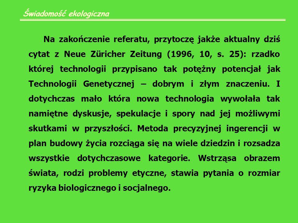 Świadomość ekologiczna Na zakończenie referatu, przytoczę jakże aktualny dziś cytat z Neue Züricher Zeitung (1996, 10, s.