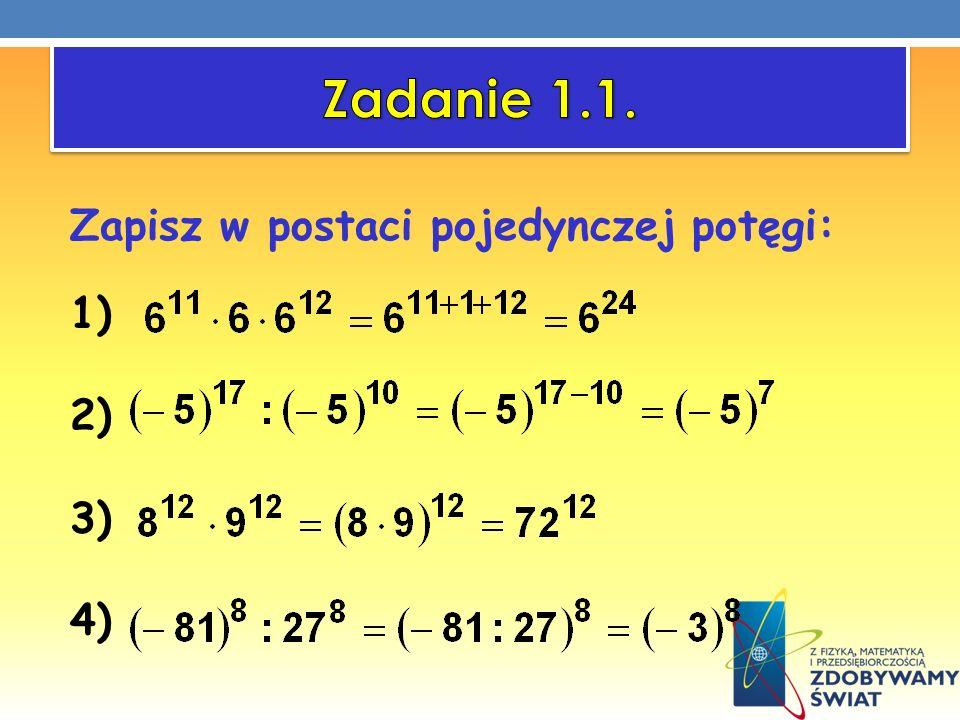 Zapisz w postaci pojedynczej potęgi: 1) 2) 3) 4)