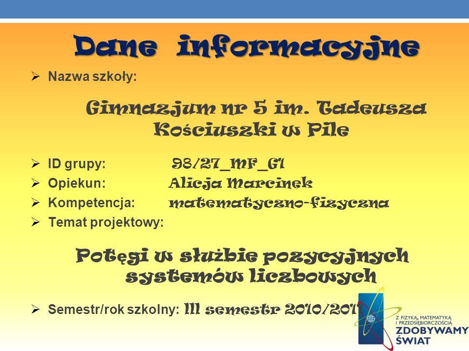 Dane informacyjne Nazwa szkoły: Gimnazjum nr 5 im. Tadeusza Ko ś ciuszki w Pile ID grupy: 98/27_MF_G1 Opiekun: Alicja Marcinek Kompetencja: matematycz