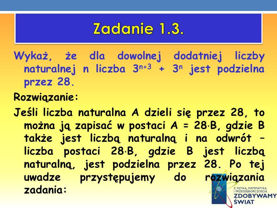 Wykaż, że dla dowolnej dodatniej liczby naturalnej n liczba 3 n+3 + 3 n jest podzielna przez 28. Rozwiązanie: Jeśli liczba naturalna A dzieli się prze
