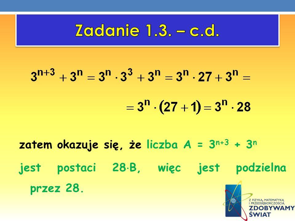 zatem okazuje się, że liczba A = 3 n+3 + 3 n jest postaci 28 B, więc jest podzielna przez 28.