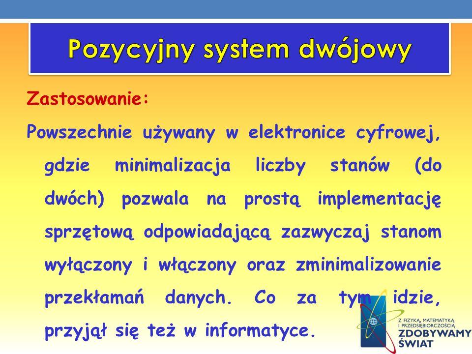Zastosowanie: Powszechnie używany w elektronice cyfrowej, gdzie minimalizacja liczby stanów (do dwóch) pozwala na prostą implementację sprzętową odpow