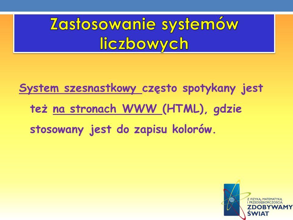 System szesnastkowy często spotykany jest też na stronach WWW (HTML), gdzie stosowany jest do zapisu kolorów.