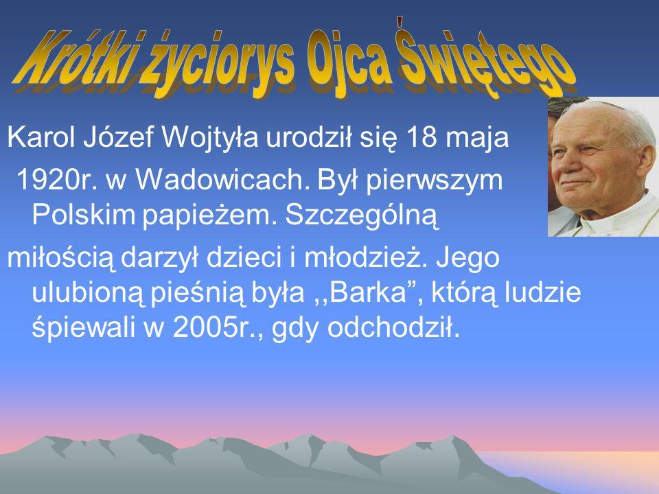 Karol Józef Wojtyła urodził się 18 maja 1920r. w Wadowicach. Był pierwszym Polskim papieżem. Szczególną miłością darzył dzieci i młodzież. Jego ulubio