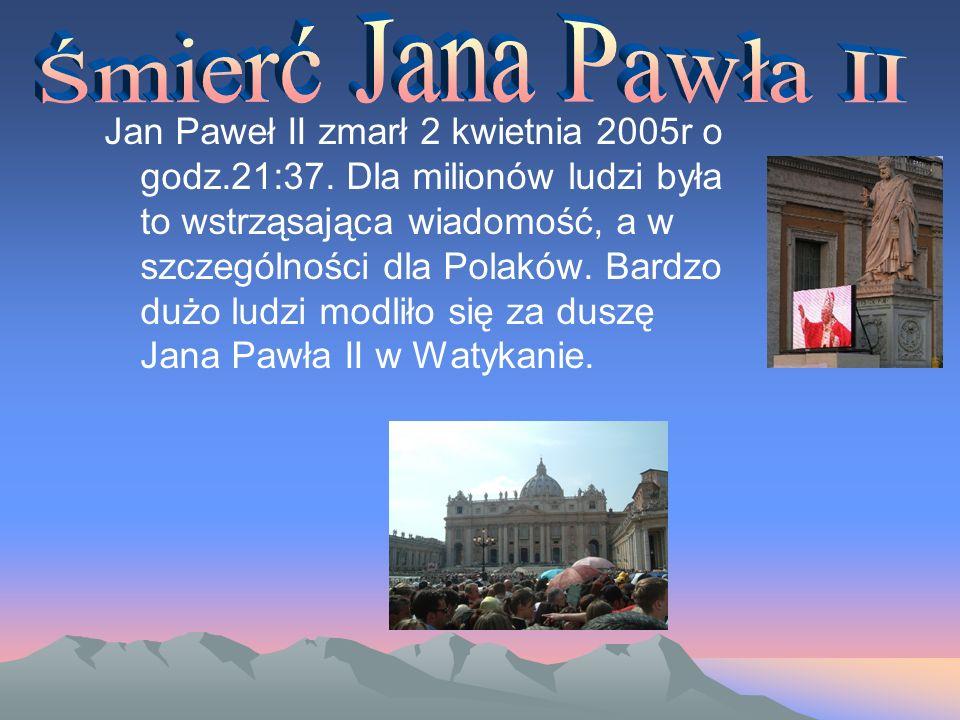 Jan Paweł II zmarł 2 kwietnia 2005r o godz.21:37. Dla milionów ludzi była to wstrząsająca wiadomość, a w szczególności dla Polaków. Bardzo dużo ludzi