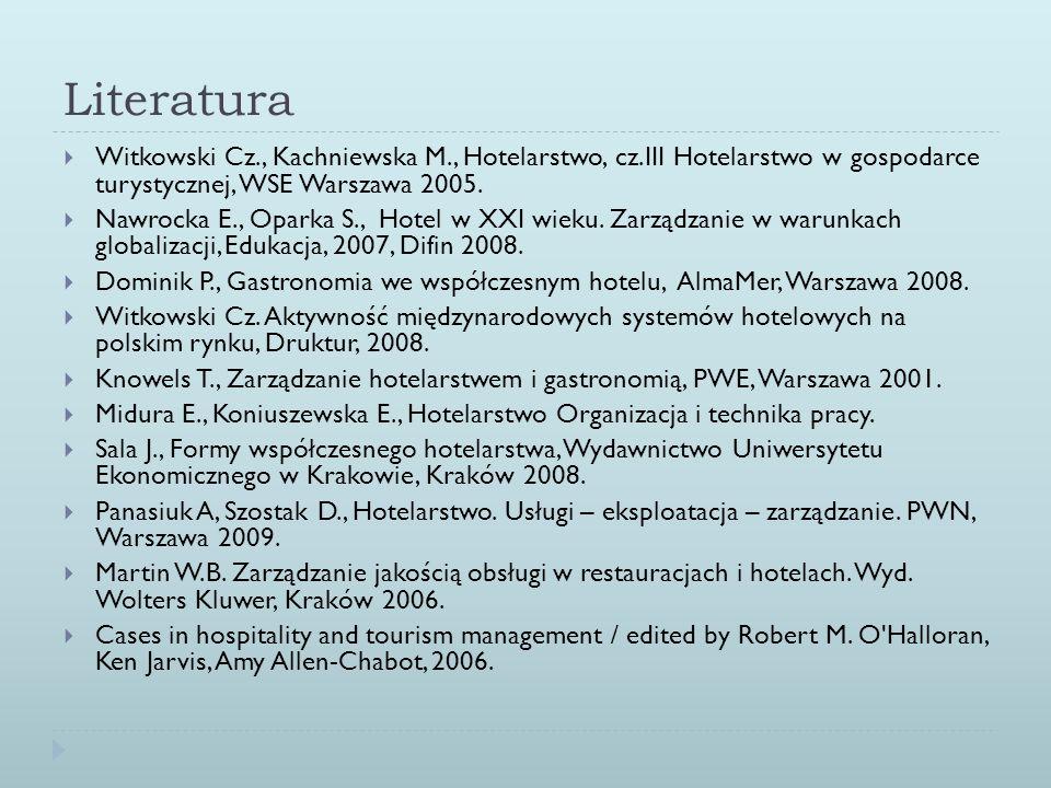 Literatura Witkowski Cz., Kachniewska M., Hotelarstwo, cz.III Hotelarstwo w gospodarce turystycznej, WSE Warszawa 2005. Nawrocka E., Oparka S., Hotel