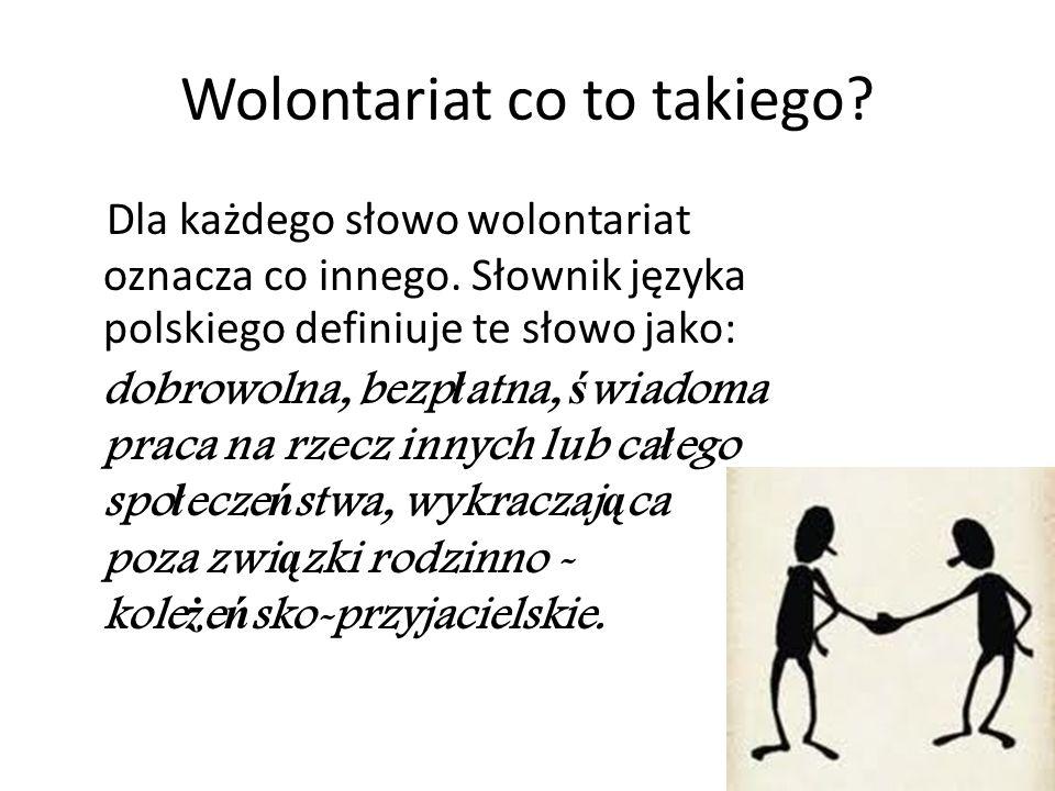 Wolontariat co to takiego? Dla każdego słowo wolontariat oznacza co innego. Słownik języka polskiego definiuje te słowo jako: dobrowolna, bezp ł atna,