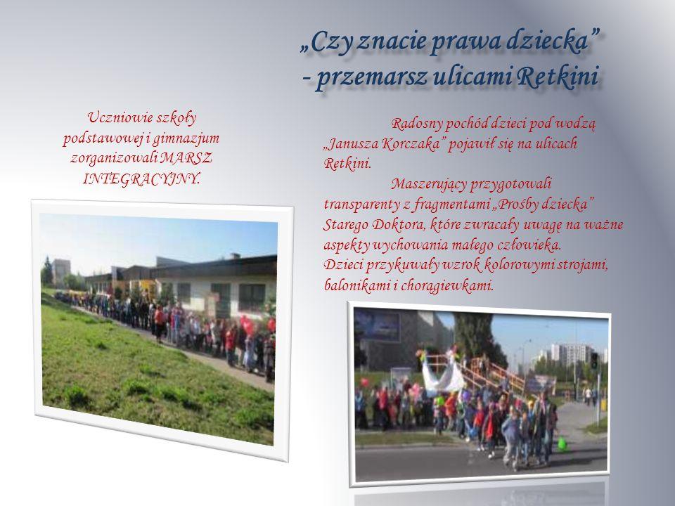 Czy znacie prawa dzieckaCzy znacie prawa dziecka - przemarsz ulicami Retkini Uczniowie szkoły podstawowej i gimnazjum zorganizowali MARSZ INTEGRACYJNY.