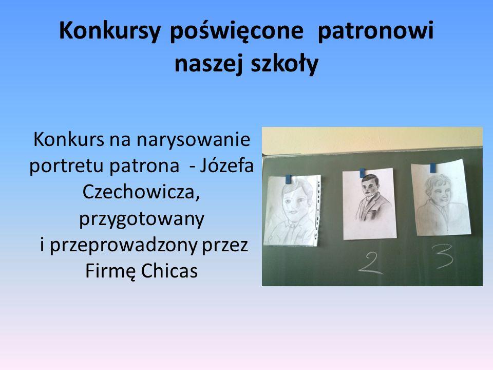 Konkursy poświęcone patronowi naszej szkoły Konkurs na narysowanie portretu patrona - Józefa Czechowicza, przygotowany i przeprowadzony przez Firmę Chicas