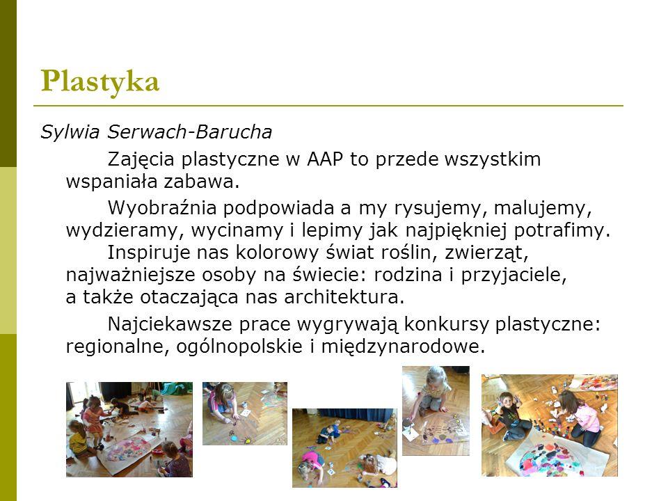 Plastyka Sylwia Serwach-Barucha Zajęcia plastyczne w AAP to przede wszystkim wspaniała zabawa.