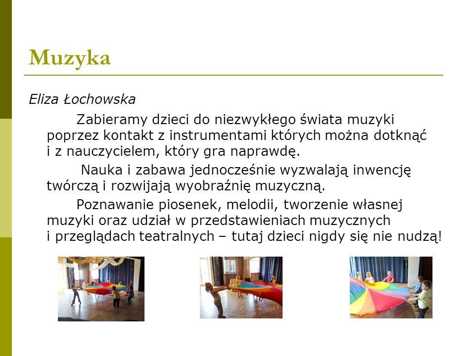 Muzyka Eliza Łochowska Zabieramy dzieci do niezwykłego świata muzyki poprzez kontakt z instrumentami których można dotknąć i z nauczycielem, który gra naprawdę.