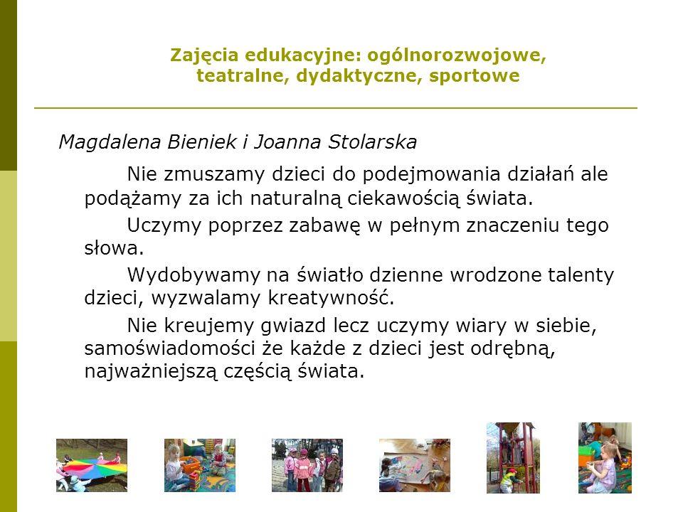Magdalena Bieniek i Joanna Stolarska Nie zmuszamy dzieci do podejmowania działań ale podążamy za ich naturalną ciekawością świata.