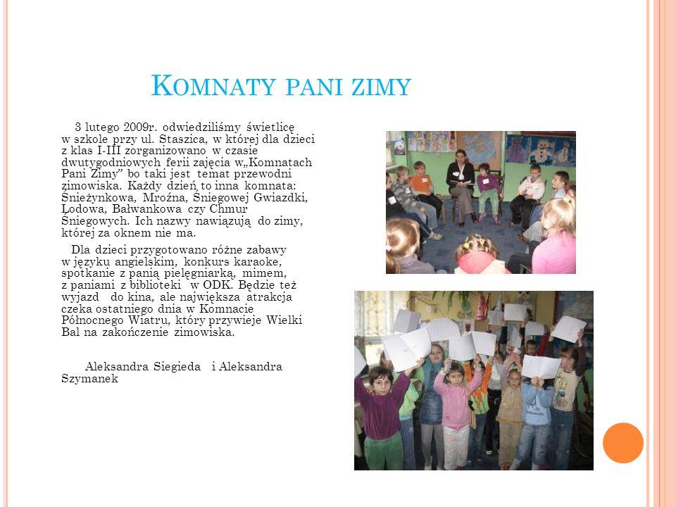 K OMNATY PANI ZIMY 3 lutego 2009r. odwiedziliśmy świetlicę w szkole przy ul. Staszica, w której dla dzieci z klas I-III zorganizowano w czasie dwutygo