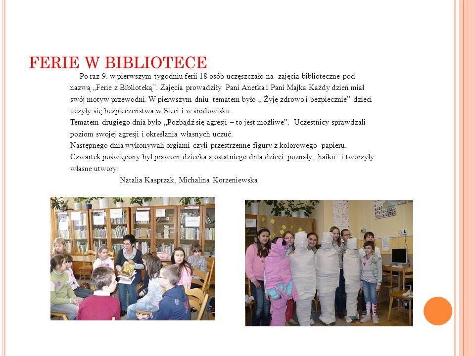 FERIE W BIBLIOTECE Po raz 9. w pierwszym tygodniu ferii 18 osób uczęszczało na zajęcia biblioteczne pod nazwą Ferie z Biblioteką. Zajęcia prowadziły P