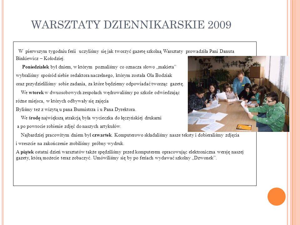 WARSZTATY DZIENNIKARSKIE 2009 W pierwszym tygodniu ferii uczyliśmy się jak tworzyć gazetę szkolną Warsztaty prowadziła Pani Danuta Binkiewicz – Kołodz