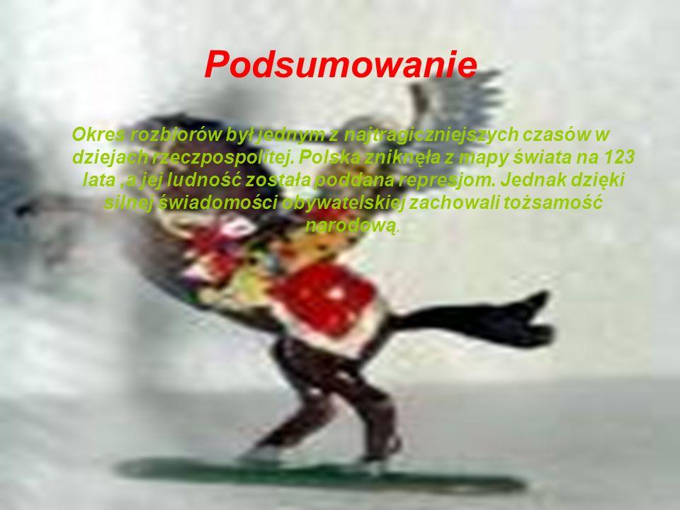 Podsumowanie Okres rozbiorów był jednym z najtragiczniejszych czasów w dziejach rzeczpospolitej. Polska zniknęła z mapy świata na 123 lata,a jej ludno