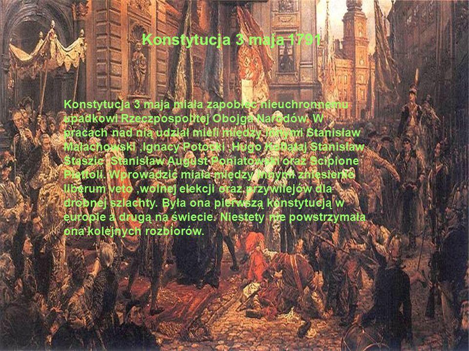 Konstytucja 3 maja miała zapobiec nieuchronnemu upadkowi Rzeczpospolitej Obojga Narodów. W pracach nad nią udział mieli między innymi Stanisław Małach