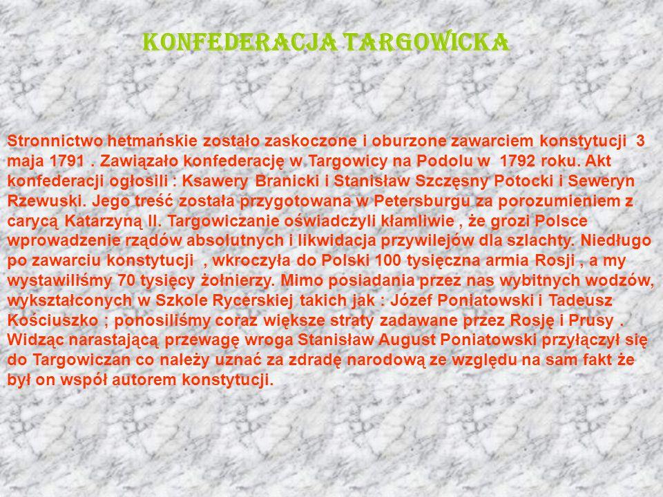 Stronnictwo hetmańskie zostało zaskoczone i oburzone zawarciem konstytucji 3 maja 1791. Zawiązało konfederację w Targowicy na Podolu w 1792 roku. Akt