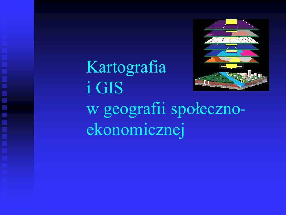 KARTOGRAFIA I GIS W GEOGRAFII SPOŁECZNO- EKONOMICZNEJ Relacje między kartografią społeczno- ekonomiczną a GIS Relacje między kartografią społeczno- ekonomiczną a GIS