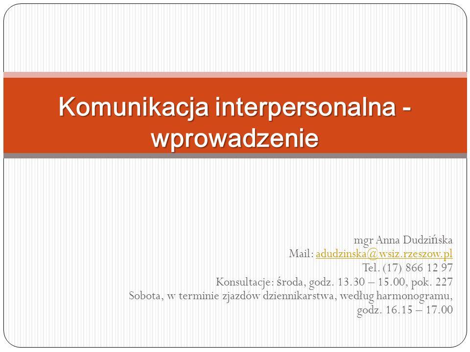 mgr Anna Dudzi ń ska Mail: adudzinska@wsiz.rzeszow.pladudzinska@wsiz.rzeszow.pl Tel. (17) 866 12 97 Konsultacje: ś roda, godz. 13.30 – 15.00, pok. 227