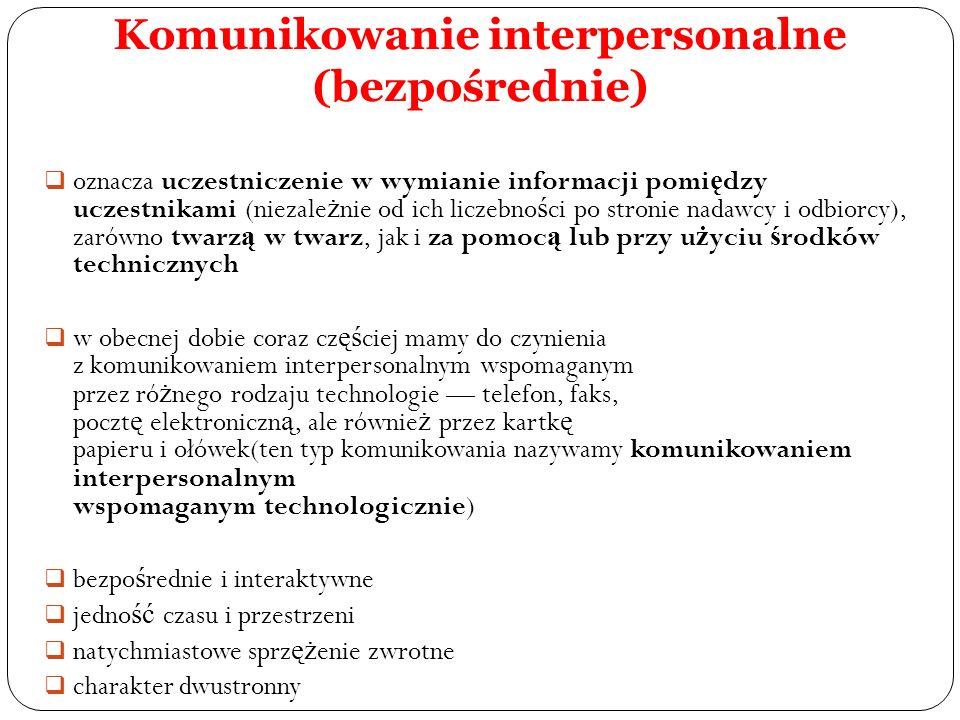 Komunikowanie interpersonalne (bezpośrednie) oznacza uczestniczenie w wymianie informacji pomi ę dzy uczestnikami (niezale ż nie od ich liczebno ś ci