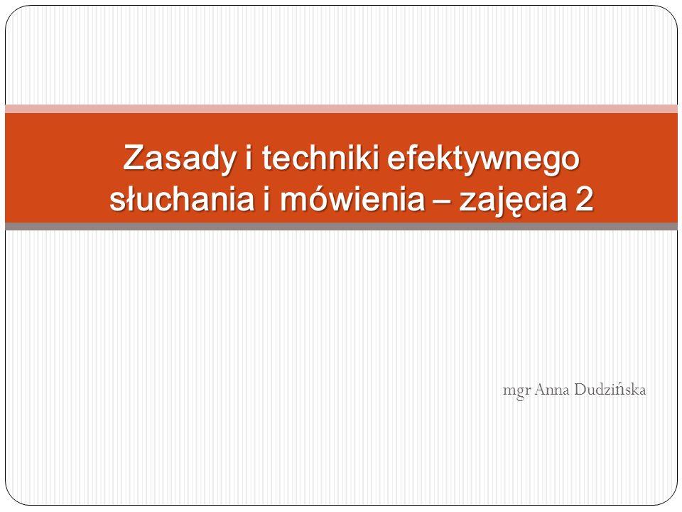 mgr Anna Dudzi ń ska Zasady i techniki efektywnego słuchania i mówienia – zajęcia 2